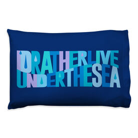 Swimming Pillowcase - I'd Rather Live Under the Sea