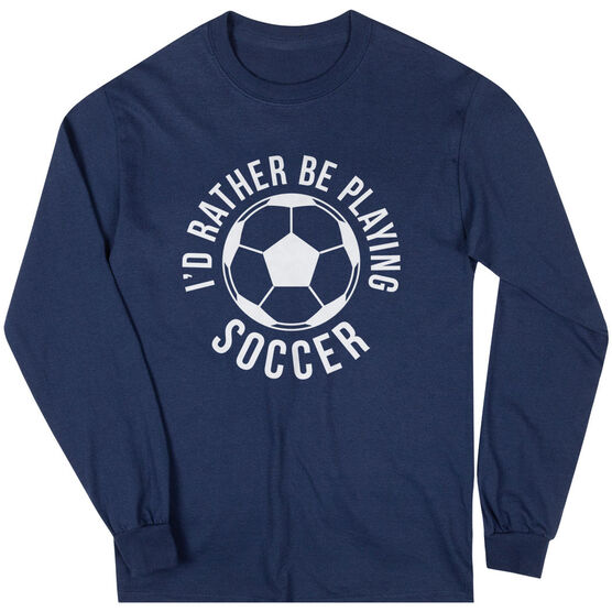 Soccer Long Sleeve T-Shirt - I'd Rather Be Playing Soccer (Round)