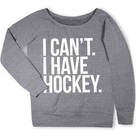 Hockey Fleece Wide Neck Sweatshirt - I Can't. I Have Hockey