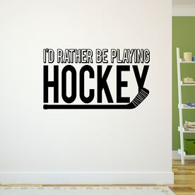 I'd Rather Be Playing Hockey Removable ChalkTalkGraphix Wall Decal