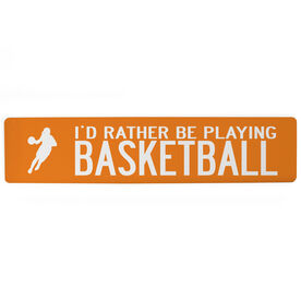 "Basketball Aluminum Room Sign - I'd Rather Be Playing Basketball Girl (4""x18"")"
