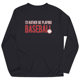 Baseball Long Sleeve Performance Tee - I'd Rather Be Playing Baseball