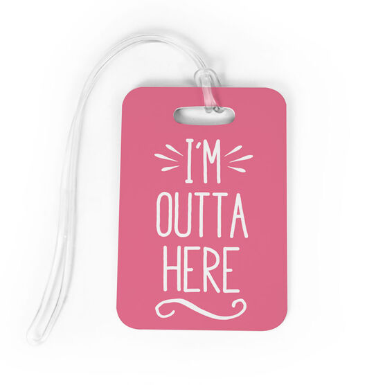 Bag/Luggage Tag - I'm Outta Here