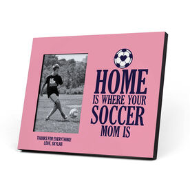 Soccer Photo Frame - Home Is Where Your Soccer Mom Is