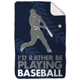 Baseball Sherpa Fleece Blanket I'd Rather Be Playing Baseball