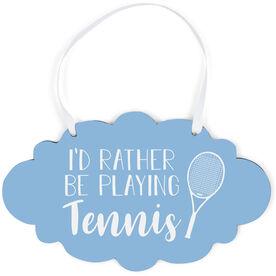 Tennis Cloud Sign - I'd Rather Be Playing Tennis