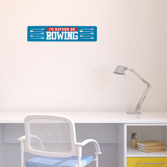 "Crew Aluminum Room Sign - I'd Rather Be Rowing (4""x18"")"
