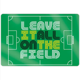 """Soccer 18"""" X 12"""" Aluminum Room Sign - Leave It All On The Field"""