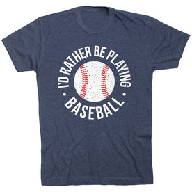 Baseball T-Shirt Short Sleeve - I'd Rather Be Playing Baseball Distressed