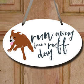 Run Away From a Ruff Day Oval Sign
