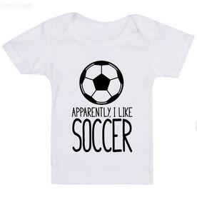 Soccer Baby T-Shirt - Apparently, I Like Soccer