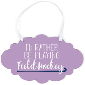 Field Hockey Cloud Sign - I'd Rather Be Playing Field Hockey