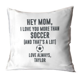 Soccer Throw Pillow - Hey Mom, I Love You More Than Soccer