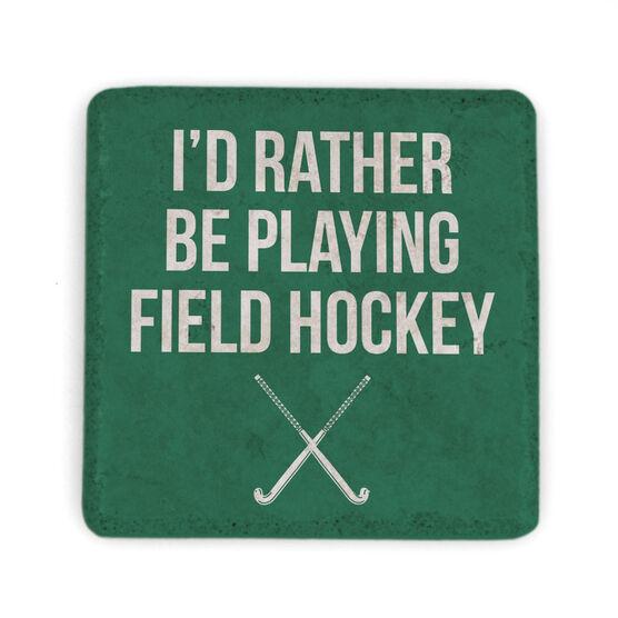 Field Hockey Stone Coaster - I'd Rather Be Playing Field Hockey