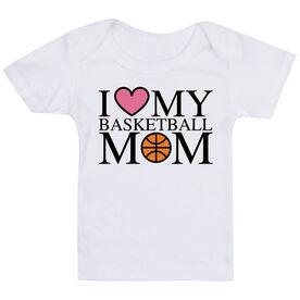 Basketball Baby T-Shirt - I Love My Basketball Mom