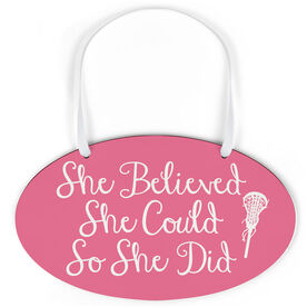 Girls Lacrosse Oval Sign - She Believed She Could Script