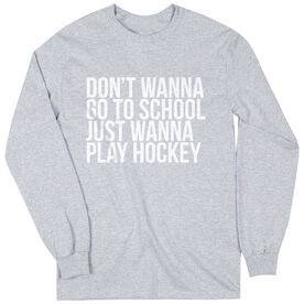 Hockey Long Sleeve Tee - Don't Wanna Go To School