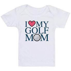 Golf Baby T-Shirt - I Love My Golf Mom
