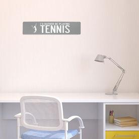 "Tennis Aluminum Room Sign - I'd Rather Be Playing Tennis Girl (4""x18"")"