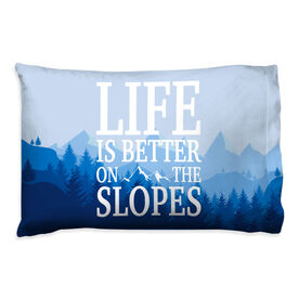 Skiing & Snowboarding Pillowcase - Life Is Better On The Slopes
