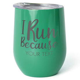 Running Stainless Wine Tumbler - I Run Because (Your Text)