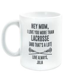 Girls Lacrosse Coffee Mug - Hey Mom, I Love You More Than Lacrosse
