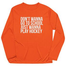 Hockey Long Sleeve Performance Tee - Don't Wanna Go To School