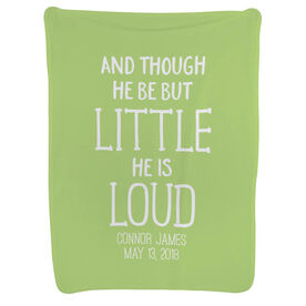 Personalized Baby Blanket - And Though He Be But Little He Is Loud