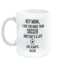 Soccer Coffee Mug - Hey Mom, I Love You More Than Soccer