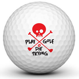 Play Golf Die Trying Golf Ball