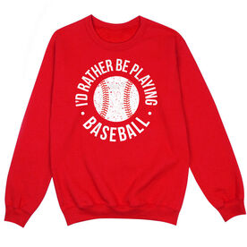 Baseball Crew Neck Sweatshirt - I'd Rather Be Playing Baseball Distressed
