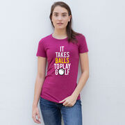 Women's Everyday Golf Tee It Takes Balls to Play Golf