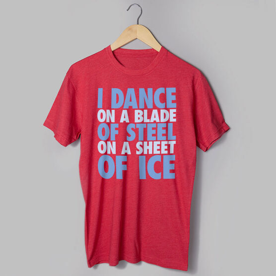 Figure Skating Short Sleeve T-Shirt - I Dance On A Blade Of Steel