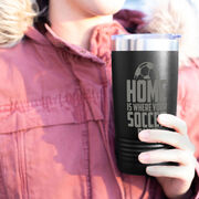 Soccer 20oz. Double Insulated Tumbler - Home Is Where Your Soccer Dad Is