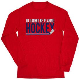 Hockey Tshirt Long Sleeve - I'd Rather Be Playing Hockey