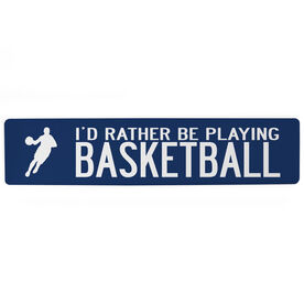 "Basketball Aluminum Room Sign - I'd Rather Be Playing Basketball Guy (4""x18"")"
