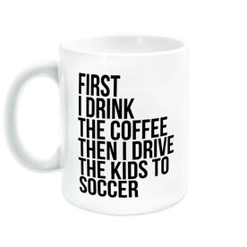 Soccer Coffee Mug - Then I Drive The Kids To Soccer