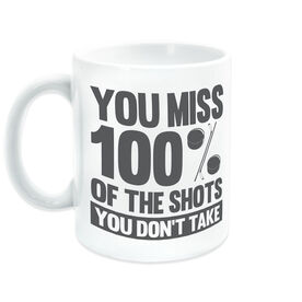 Hockey Coffee Mug You Miss 100% of the Shots You Don't Take (w Pucks)