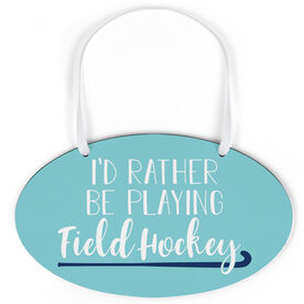 Field Hockey Oval Sign - I'd Rather Be Playing Field Hockey