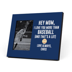 Baseball Photo Frame - Hey Mom, I Love You More Than Baseball