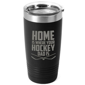 Hockey 20oz. Double Insulated Tumbler - Home Is Where Your Hockey Dad Is