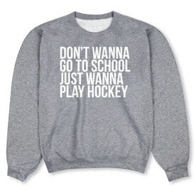 Hockey Crew Neck Sweatshirt - Don't Wanna Go To School