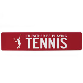 "Tennis Aluminum Room Sign - I'd Rather Be Playing Tennis Girl (4""x18"")"