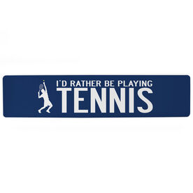 """Tennis Aluminum Room Sign - I'd Rather Be Playing Tennis Guy (4""""x18"""")"""