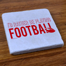 I'd Rather Be Playing Football - Stone Coaster