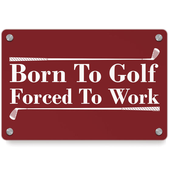 Golf Metal Wall Art Panel - Born To Golf Forced To Work