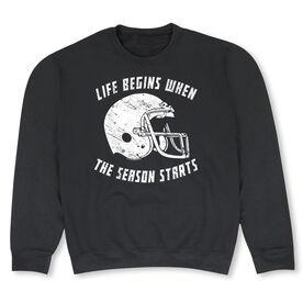 Football Crew Neck Sweatshirt - Life Begins When The Season Starts