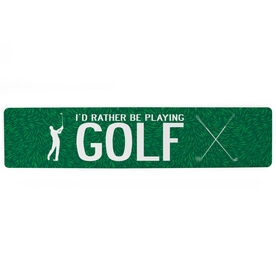 "Golf Aluminum Room Sign - I'd Rather Be Playing Golf Male (4""x18"")"