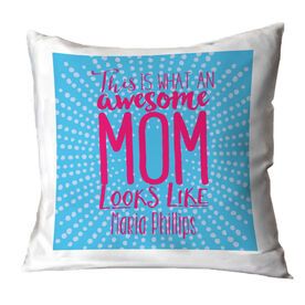 Personalized Throw Pillow - What an Awesome Mom Looks Like