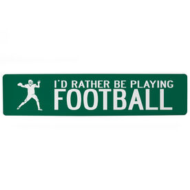 "Football Aluminum Room Sign - I'd Rather Be Playing Quarterback (4""x18"")"
